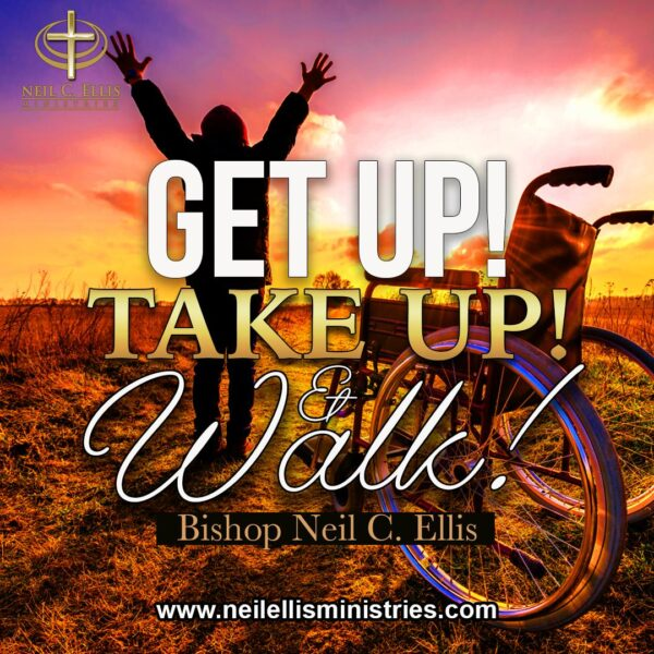 Get Up…Take Up..Walk